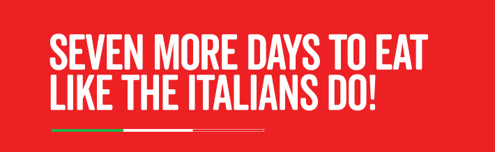 Seven more days to eat like the Italians do!